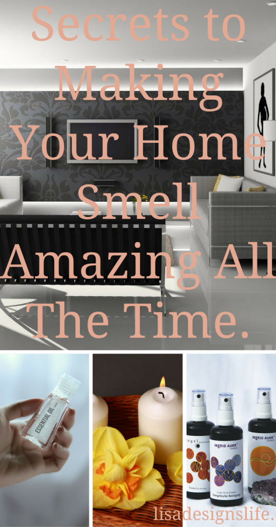 Secrets To Making Your Home Smell Amazing Lisa Designs Life