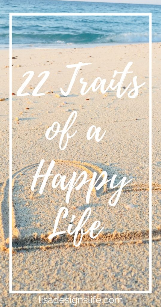 22 traits to live a happier, heart-centered life. Allow love to be at the center of all that you do, always rely on a higher guiding power, and be the light in this world. Lisa xo. #happierlife #mindfulliving #simplify