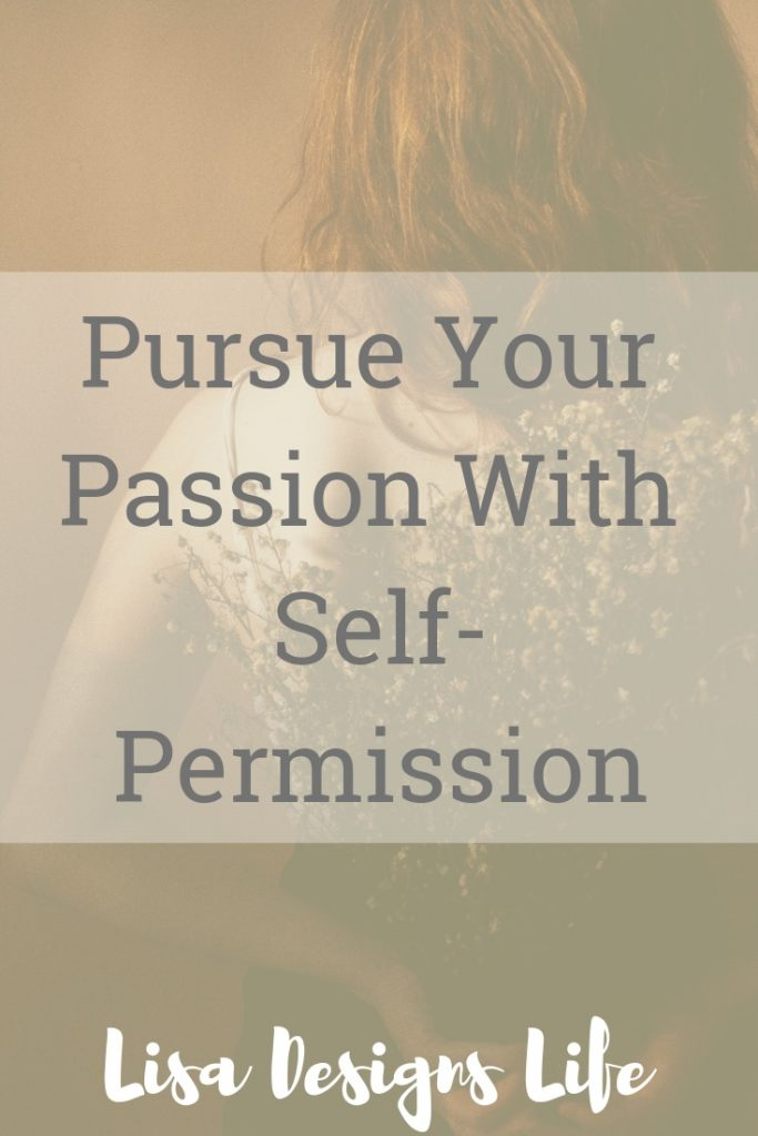 If you don't permit yourself right now, here, today, to achieve your dreams and goals, you will never reach those dreams and goals even when the perfect situation presents itself. Because it isn't about whether or not you have enough time, money, or space in your life. It's about limiting beliefs which inform your ability to give yourself the gift of self-permission. Click to read this post with tips on how to pursue your passion with self-permission and live fully today! #pursueyourpassion #livefully #self-permission #loveyourself #selfcare #passion #selfcare