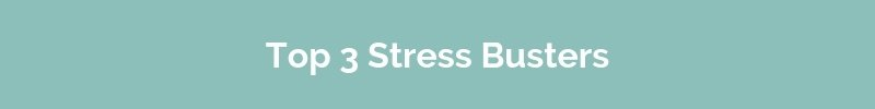 Top 3 Stress Busters; stress management techniques crucial to your health and wellness.