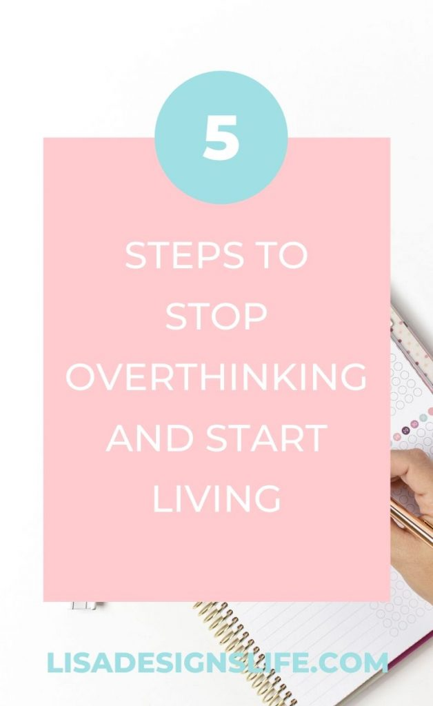 It's human nature to overthink. We are afraid to make the wrong decisions, so we try to take control by overthinking.  Unfortunately, overthinking doesn't guarantee that we make the right decision; if anything, it can cause stress and anxiety. Click to read our post with five steps to stop overthinking and start living now! #worry #stress #anxiety #overthinking #livefully #stressless #healthyliving